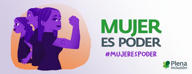 Participa en la campaña reivindicativa #MujerEsPoder | Plena inclusión