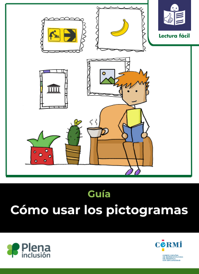 Guía cómo usar los pictogramas. Lectura fácil. Plena inclusión. CERMI