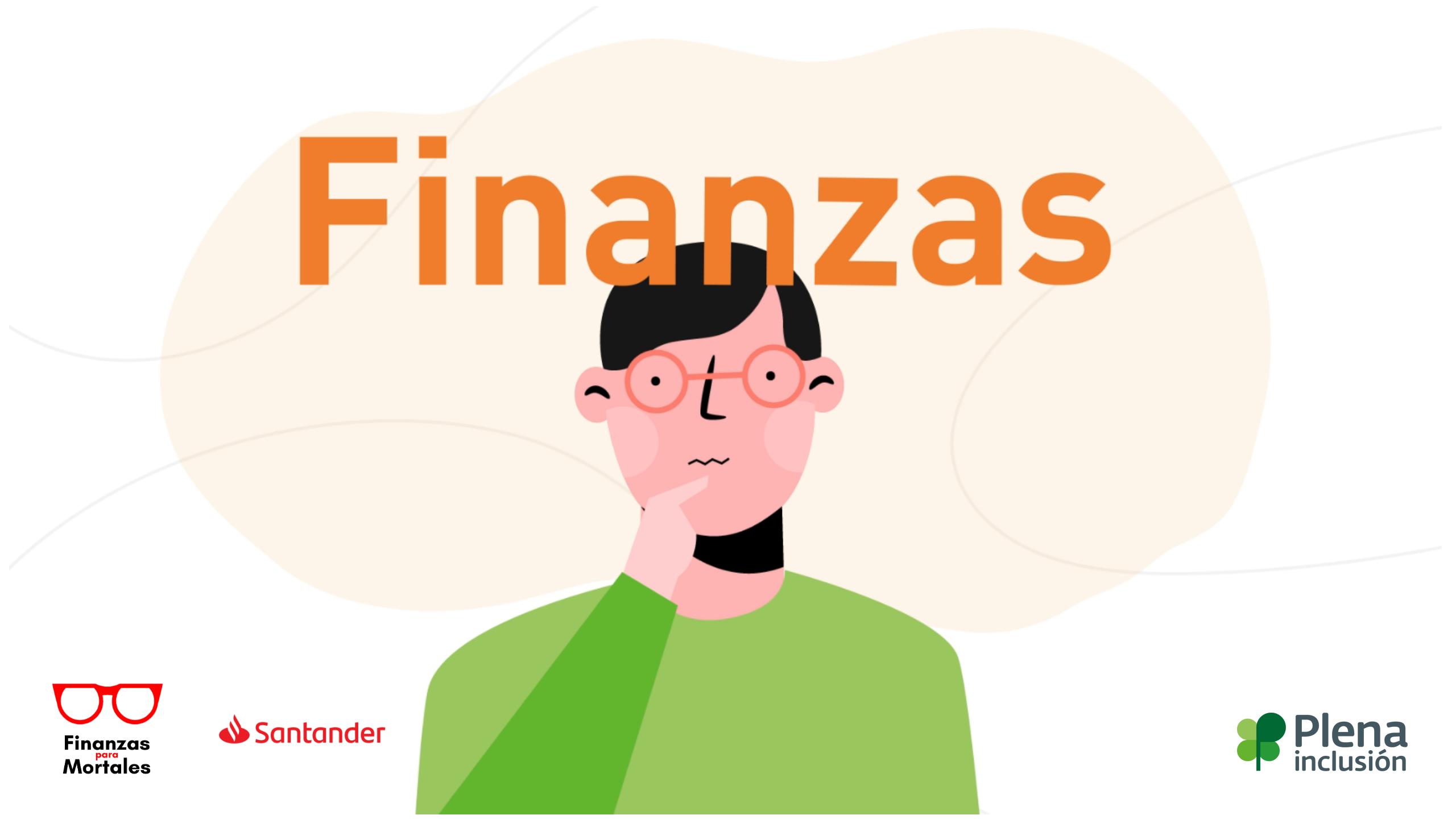 Ir a : Plena inclusión participa junto a Banco Santander en la Global Money Week con dos videos accesibles de 'Finanzas para mortales'